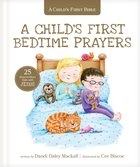 Child's First Bedtime Prayers, A: 25 Heart-To-Heart Talks With Jesus (A Child's First Bible Series) Hardback