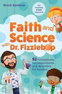 Faith and Science With Dr. Fizzlebop: 52 Fizztastically Fun Experiments and Devotions For Families Paperback