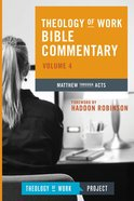 Matthew Through Acts (#04 in Theology Of Work Bible Commentary Series) Hardback