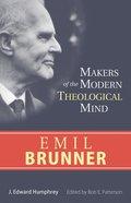 Emil Brunner (Makers Of The Modern Theological Mind Series) Paperback