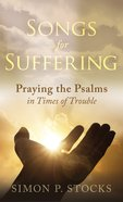 Songs For Suffering: Praying the Psalms in Times of Trouble Paperback