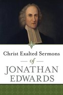 Christ Exalted Sermons of Jonathan Edwards Paperback