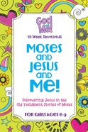 Moses and Jesus and Me! 13-Week Devotional (Girls Ages 6-9) (God And Me Series) Paperback