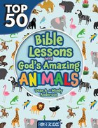 Top 50 Bible Lessons With God's Amazing Animals Paperback