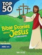 Top 50 Bible Stories About Jesus For Preschool (Ages 2-5) (Rosekidz Top 50 Series) Paperback