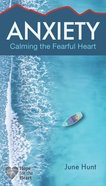 Anxiety: Calming the Fearful Heart (Hope For The Heart Series) Paperback