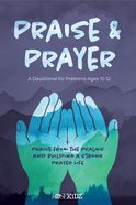 Praise & Prayer: A Devotional For Preteens Ages 10-12 Paperback