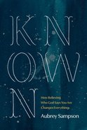 Known: How Believing Who God Says You Are Changes Everything Paperback