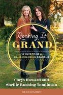 Rocking It Grand: 18 Ways to Be a Game-Changing Grandma Paperback