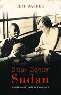 Sioux Center Sudan: A Missionary Nurse's Journey Paperback