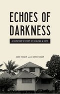 Echoes of Darkness: A Survivor's Story of Healing and Hope Paperback