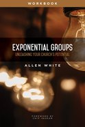 Exponential Groups Workbook: Unleashing Your Church's Potential Paperback