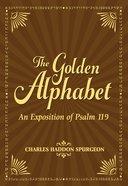 The Golden Alphabet: An Exposition of Psalm 119 Paperback
