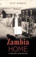 Zambia Home: A Missionary Nurse Endures Paperback