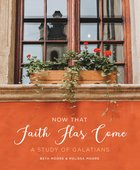 Now That Faith Has Come: A Study of Galatians Paperback
