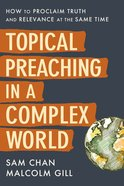 Topical Preaching in a Complex World: How to Proclaim Truth and Relevance At the Same Time Hardback