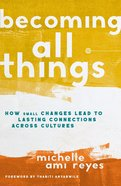 Becoming All Things: How Small Changes Lead to Lasting Connections Across Cultures Hardback