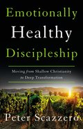 Emotionally Healthy Discipleship: Moving From Shallow Christianity to Deep Transformation Paperback