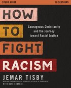 How to Fight Racism: Courageous Christianity and the Journey Toward Racial Justice (Study Guide, 6 Sessions) Paperback