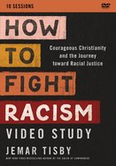 How to Fight Racism: Courageous Christianity and the Journey Toward Racial Justice (Video Study) DVD