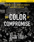The Color of Compromise: The Truth About the American Church's Complicity in Racism (Study Guide) Paperback