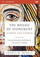 The Mosaic of Atonement: An Integrated Approach to Christ's Work (Video Lectures) DVD