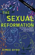 The Sexual Reformation: Restoring the Dignity and Personhood of Man and Woman Paperback