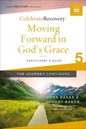 Moving Forward in God's Grace: The Journey Continues : A Recovery Program Based on Eight Principles From the Beatitudes (Participant Guide 5) (#05 in Paperback