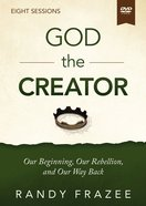 The God the Creator: Our Beginning, Our Rebellion, and Our Way Back (Video Study) DVD