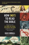 How to Read the Bible (Study Guide Plus Streaming Video): Making Sense of the Anti-Women, Anti-Science, Pro-Violence, Pro-Slavery and Other Crazy Soun Paperback