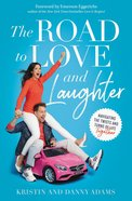 The Road to Love and Laughter: How to Fill Your Tank When You're Running on Empty Paperback