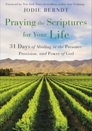 Praying the Scriptures For Your Life: 31 Days of Abiding in the Presence, Provision, and Power of God Paperback