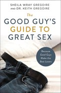 The Good Guy's Guide to Great Sex: Because Good Guys Make the Best Lovers Paperback