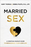 Married Sex: A Christian Couple's Guide to Reimagining Your Love Life Hardback