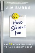 Have Serious Fun: And 12 Other Principles to Make Each Day Count Paperback
