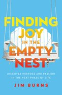 Finding Joy in the Empty Nest: Discover Purpose and Passion in the Next Phase of Life Paperback