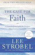 The Case For Faith: A Journalist Investigates the Toughest Objections to Christianity (& Expanded) Paperback