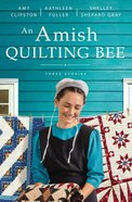 An Amish Quilting Bee: Three Stories Paperback