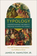 Typology-Understanding the Bible's Promise-Shaped Patterns: How Old Testament Expectations Are Fulfilled in Christ Hardback