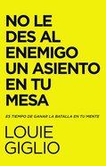 No Le Des Al Enemigo Un Asiento En Tu Mesa: Es Tiempo De Ganar La Batalla En Tu Mente Paperback