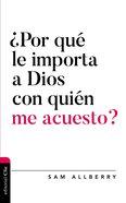 Por Que Le Importa a Dios Con Quien Me Acuesto? (Why Does God Care Who I Sleep With?) Paperback