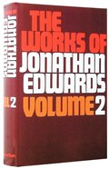 Works of Jonathan Edwards (Unabridged) (2 Vol Set) Hardback