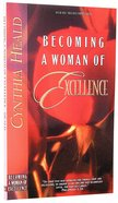 Becoming a Woman of Excellence (Becoming A Woman Bible Studies Series) Paperback