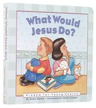 What Would Jesus Do? Hardback