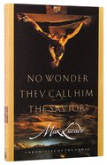 No Wonder They Call Him the Savior (Chronicles Of The Cross Series) Paperback