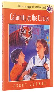 Calamity At the Circus (#05 in Journeys Of Jessie Land Series)